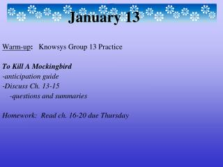 Warm-up : Knowsys  Group 13 Practice To Kill A Mockingbird -anticipation guide -Discuss Ch. 13-15
