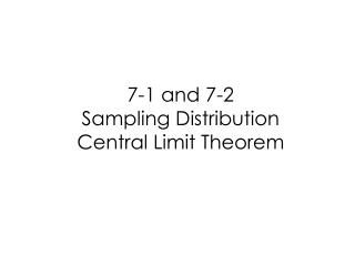7-1 and 7-2   Sampling Distribution Central Limit Theorem