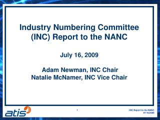 Industry Numbering Committee (INC) Report to the NANC  July 16, 2009  Adam Newman, INC Chair