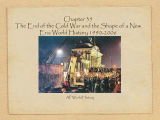 Chapter 35 The End of the Cold War and the Shape of a New Era: World History 1990-2006