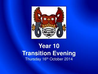 Year 10 Transition Evening Thursday 16 th  October 2014