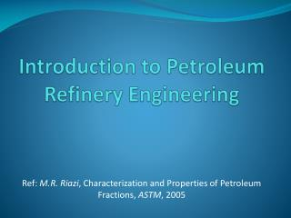 Introduction to Petroleum   Refinery Engineering