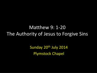 Matthew 9: 1-20 The Authority of Jesus to Forgive Sins