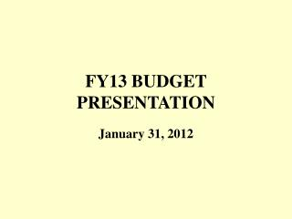FY13 BUDGET  PRESENTATION