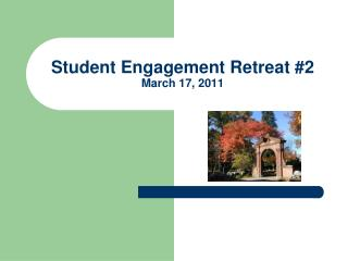 Student Engagement Retreat #2 March 17, 2011