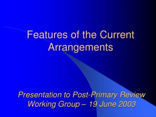 Presentation to Post-Primary Review Working Group – 19 June 2003