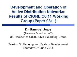 Dr Samuel Jupe (Parsons Brinckerhoff) UK Member of CIGRE C6.11 Working Group