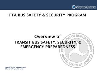 FTA BUS SAFETY & SECURITY PROGRAM Overview of