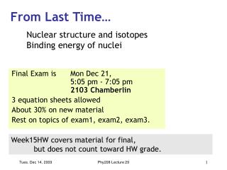 Final Exam is  Mon Dec 21,   5:05 pm - 7:05 pm   2103 Chamberlin  3 equation sheets allowed About 30 on new material Res