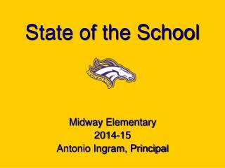 State of the School Midway Elementary 2014-15 Antonio Ingram, Principal