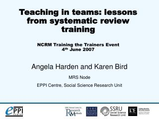 Angela Harden and Karen Bird MRS Node EPPI Centre, Social Science Research Unit
