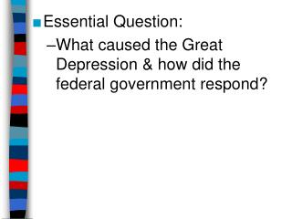 Essential Question: What caused the Great Depression & how did the federal government respond?