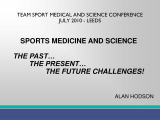 TEAM SPORT MEDICAL AND SCIENCE CONFERENCE JULY 2010 - LEEDS