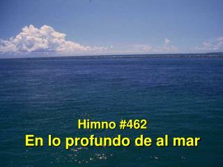 Himno #462 En lo profundo de al mar