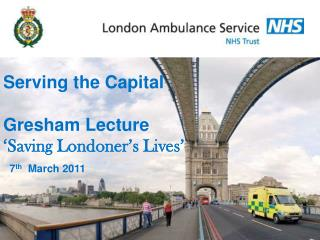 Serving the Capital Gresham Lecture 'Saving Londoner's Lives'