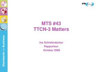MTS #43  TTCN-3 Matters