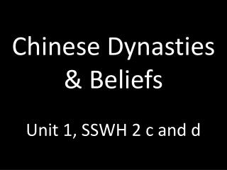 Chinese Dynasties & Beliefs Unit 1, SSWH 2 c and d