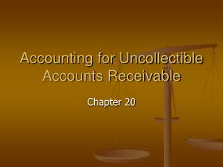 Accounting for Uncollectible Accounts Receivable