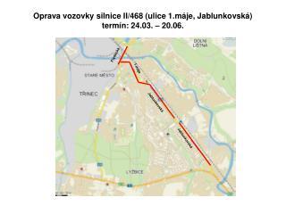 Oprava vozovky silnice II/468 (ulice 1.máje, Jablunkovská) termín: 24.03. – 20.06.