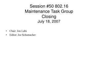 Session #50 802.16  Maintenance Task Group  Closing  July 18, 2007