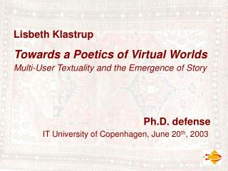 Towards a Poetics of Virtual Worlds  Multi-User Textuality and the Emergence of Story