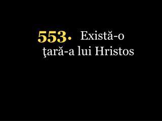 5 53. Există-o ţară-a lui Hristos