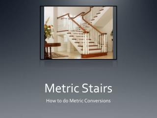 Metric Stairs