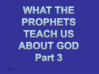 WHAT THE  PROPHETS  TEACH US  ABOUT GOD  Part 3