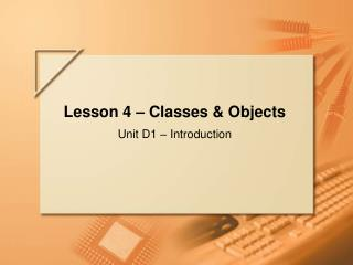 Lesson 4 – Classes & Objects