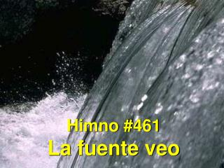 Himno #461 La fuente veo