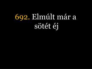 692.  Elmúlt már a sötét éj