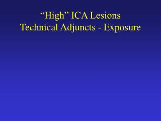 """High"" ICA Lesions Technical Adjuncts - Exposure"
