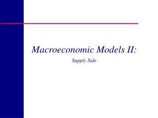 Macroeconomic Models II: