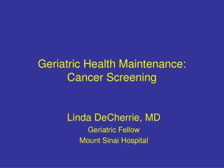 Geriatric Health Maintenance: Cancer Screening