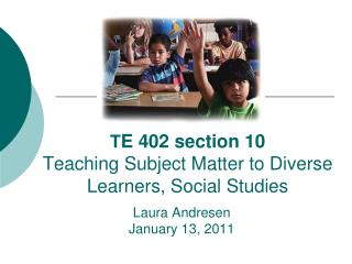 T E 402 section 10 Teaching Subject Matter to Diverse Learners, Social Studies