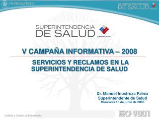 Dr. Manuel Inostroza Palma Superintendente de Salud Miércoles 18 de junio de 2008