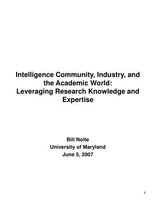 Intelligence Community, Industry, and the Academic World:  Leveraging Research Knowledge and Expertise