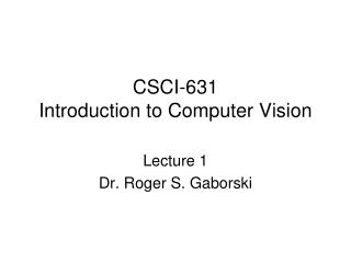 CSCI-631 Introduction  to Computer Vision