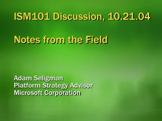 ISM101 Discussion, 10.21.04 Notes from the Field