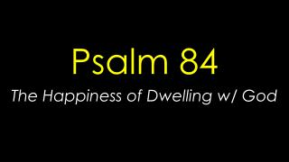 Psalm 84 The Happiness of Dwelling w/ God
