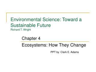 Environmental Science: Toward a Sustainable Future  Richard T. Wright