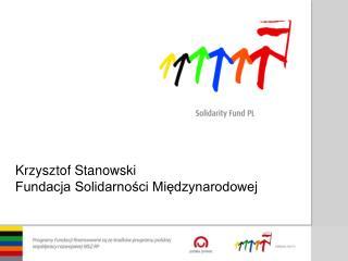Krzysztof Stanowski Fundacja Solidarności Międzynarodowej