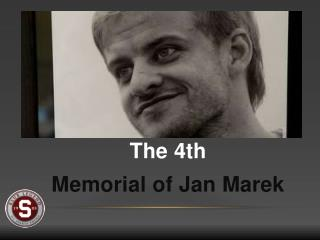 The 4th  Memorial of Jan  Marek