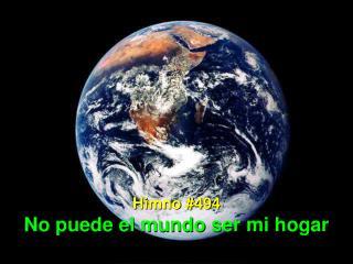 Himno #494 No puede el mundo ser mi hogar