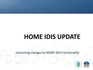 HOME IDIS UPDATE