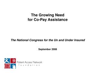 The Growing Need  for Co-Pay Assistance The National Congress for the Un and Under Insured