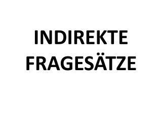INDIREKTE FRAGES�TZE