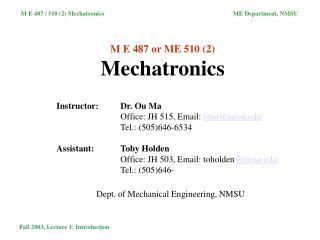 M E 487 or ME 510 (2) Mechatronics