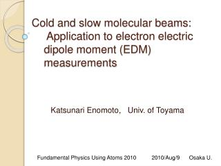 Cold and slow molecular beams:      Application to electron electric      dipole moment EDM     measurements