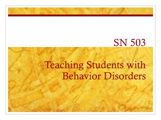 SN 503 Teaching Students with Behavior Disorders